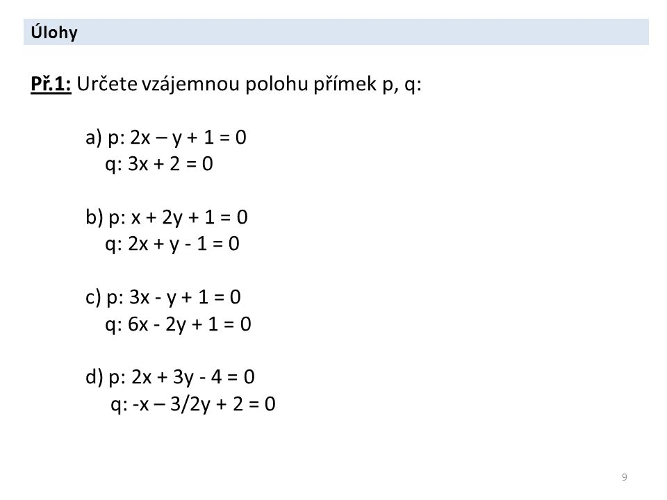 Př.1: Určete vzájemnou polohu přímek p, q: a) p: 2x – y + 1 = 0