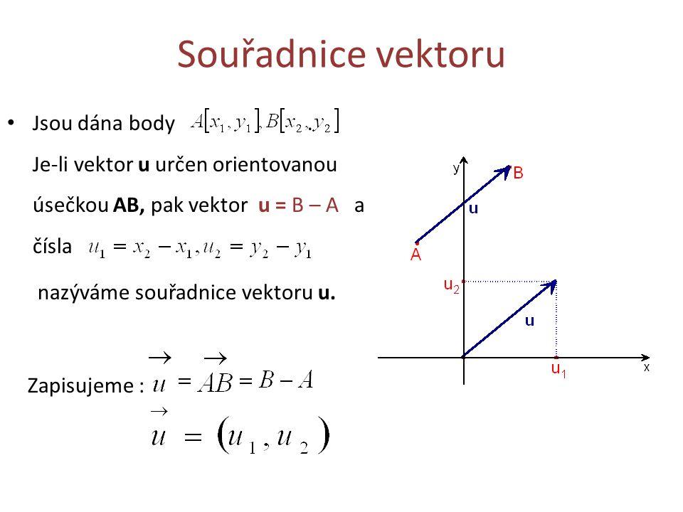 Souřadnice vektoru Jsou dána body . Je-li vektor u určen orientovanou úsečkou AB, pak vektor u = B – A a čísla.