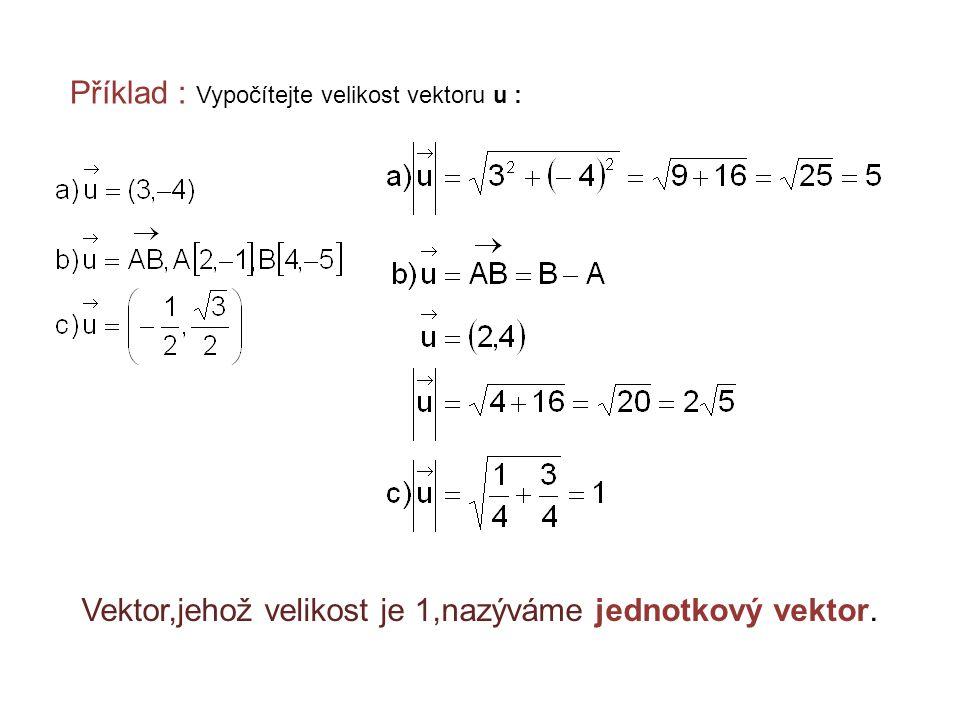 Vektor,jehož velikost je 1,nazýváme jednotkový vektor.