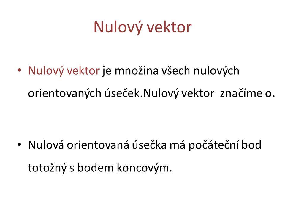 Nulový vektor Nulový vektor je množina všech nulových orientovaných úseček.Nulový vektor značíme o.