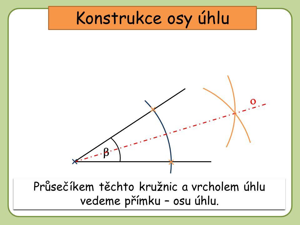Průsečíkem těchto kružnic a vrcholem úhlu vedeme přímku – osu úhlu.