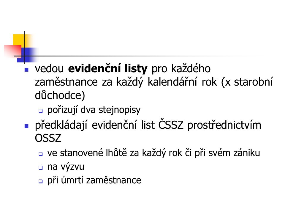 předkládají evidenční list ČSSZ prostřednictvím OSSZ