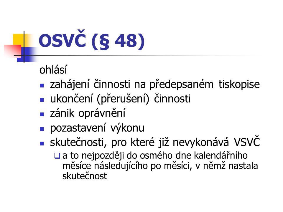 OSVČ (§ 48) ohlásí zahájení činnosti na předepsaném tiskopise