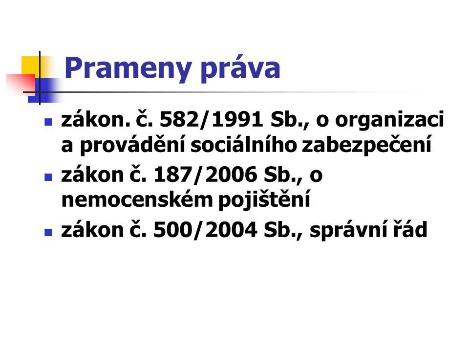 Prameny práva zákon. č. 582/1991 Sb., o organizaci a provádění sociálního zabezpečení. zákon č. 187/2006 Sb., o nemocenském pojištění.