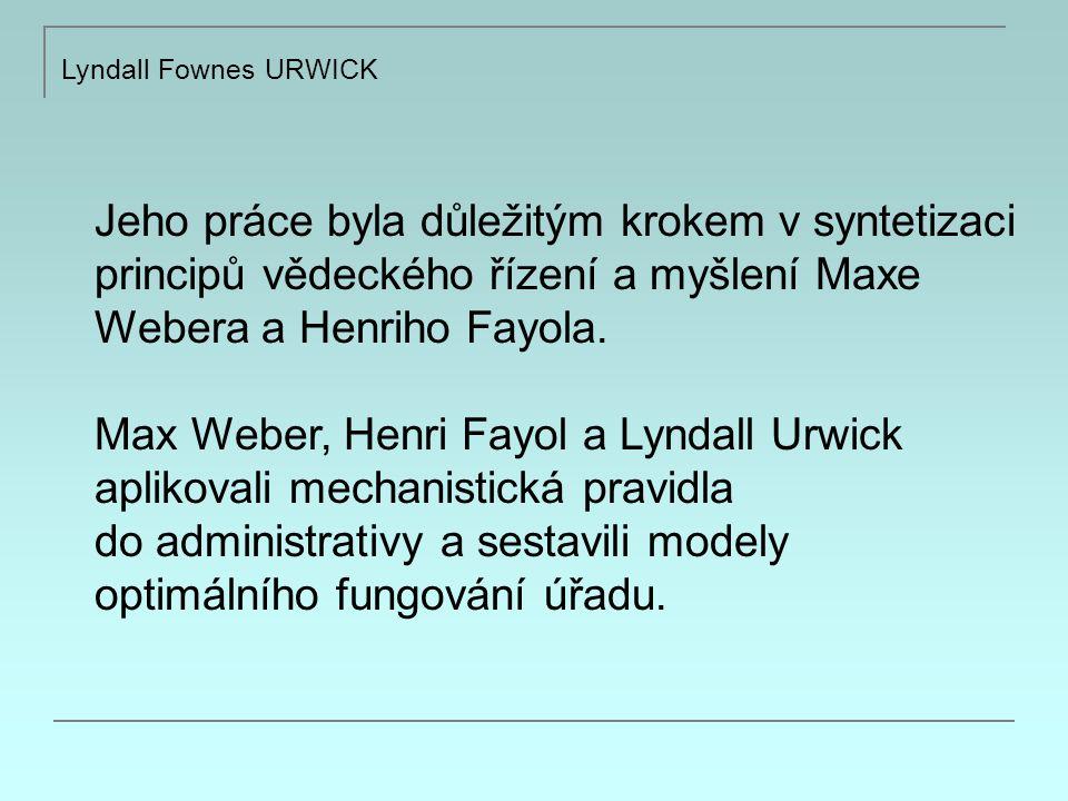 Lyndall Fownes URWICK Jeho práce byla důležitým krokem v syntetizaci principů vědeckého řízení a myšlení Maxe Webera a Henriho Fayola.