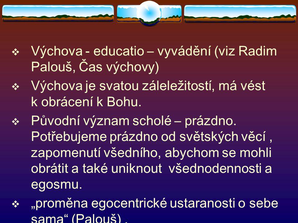 Výchova - educatio – vyvádění (viz Radim Palouš, Čas výchovy)