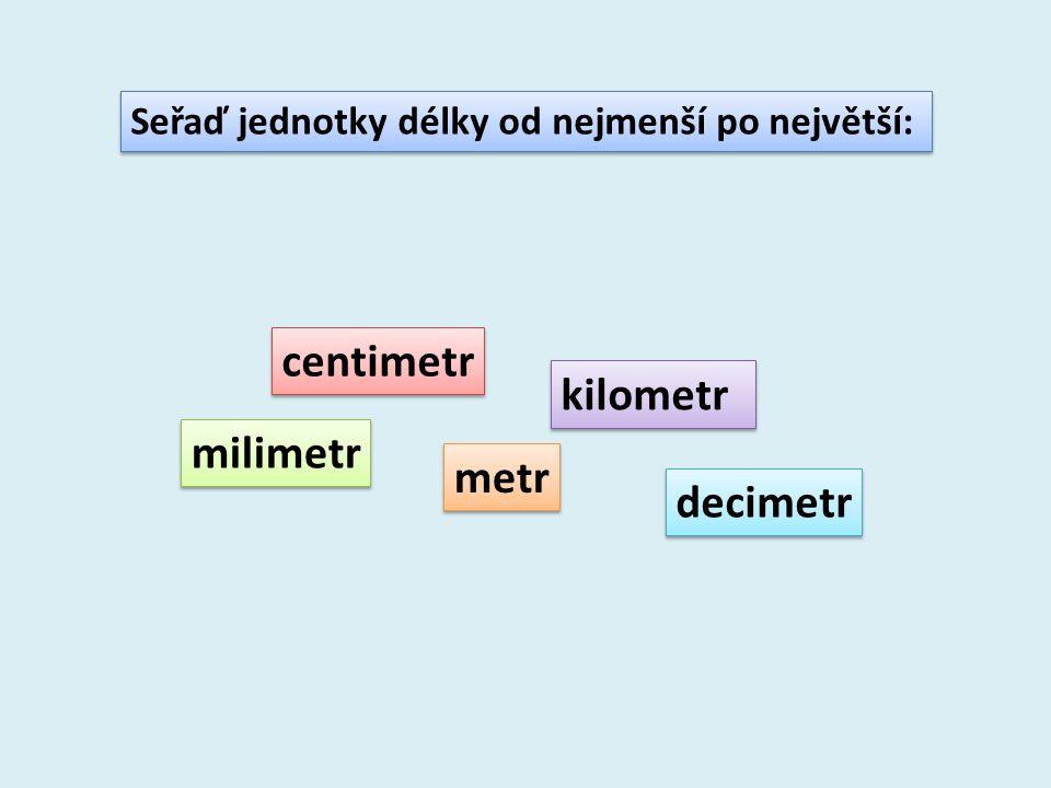 centimetr kilometr milimetr metr decimetr