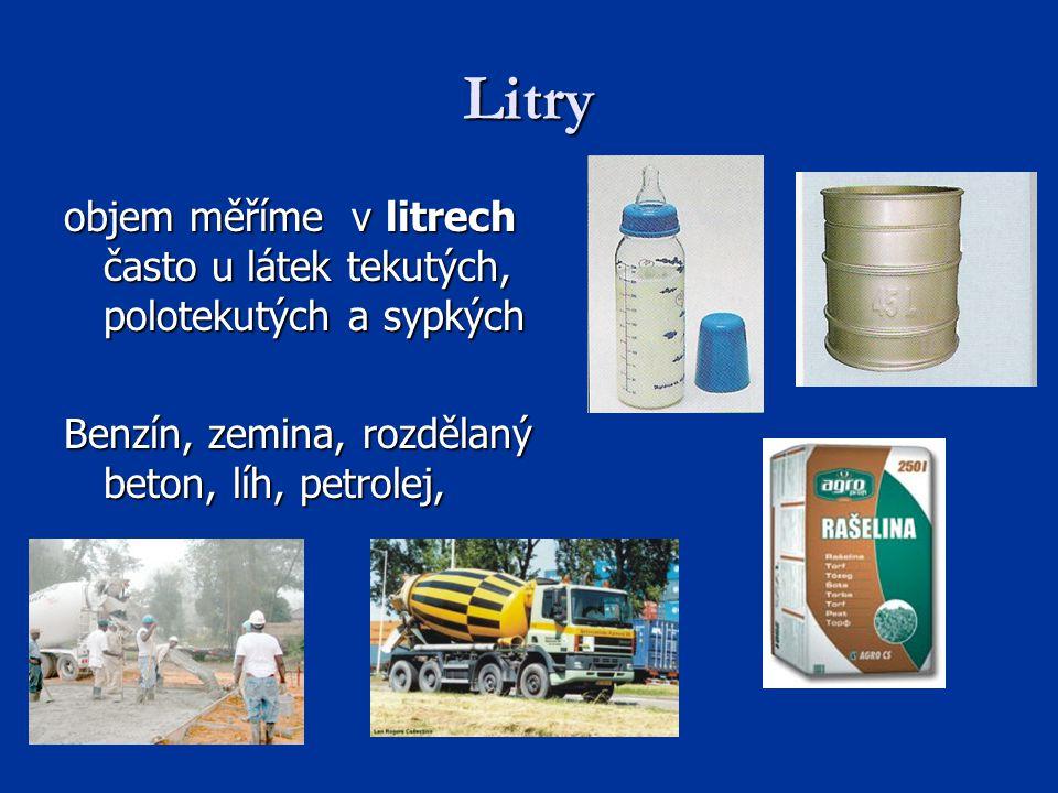 Litry objem měříme v litrech často u látek tekutých, polotekutých a sypkých.