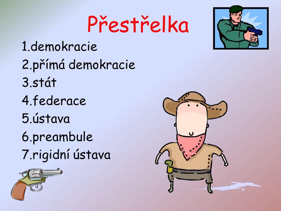 Přestřelka 1.demokracie 2.přímá demokracie 3.stát 4.federace 5.ústava 6.preambule 7.rigidní ústava