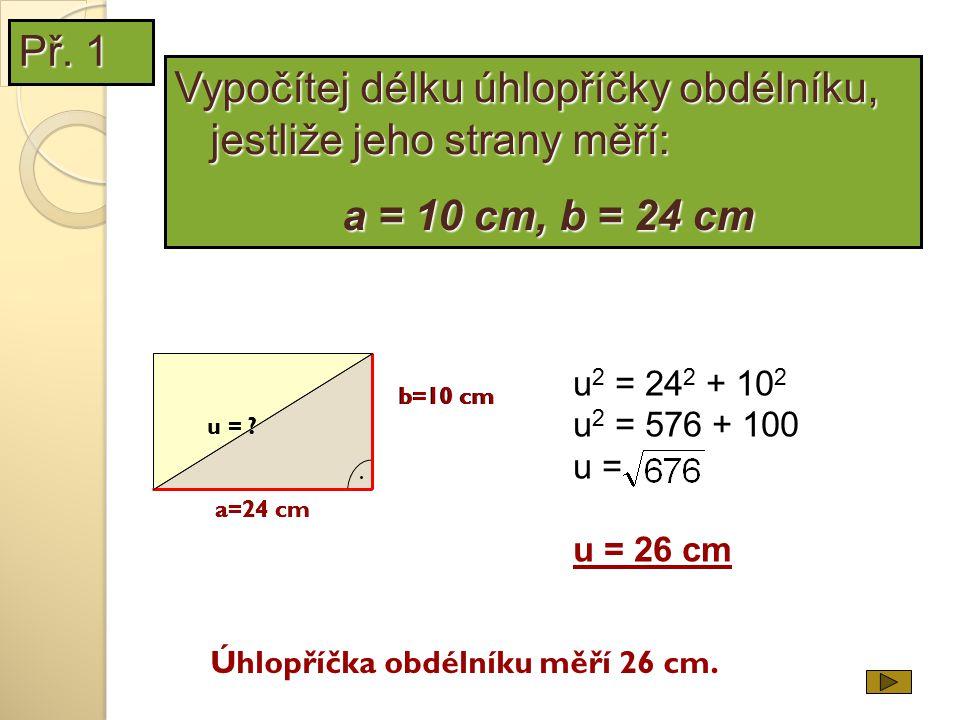Vypočítej délku úhlopříčky obdélníku, jestliže jeho strany měří:
