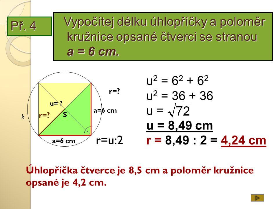 Vypočítej délku úhlopříčky a poloměr kružnice opsané čtverci se stranou