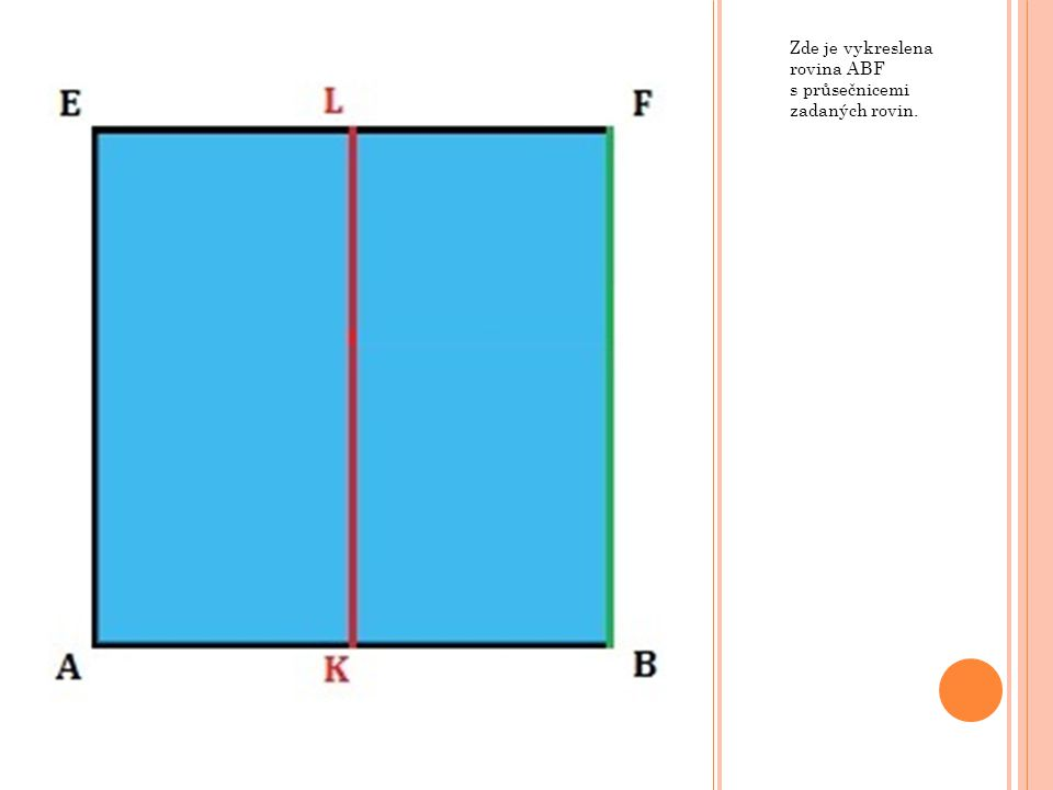 Zde je vykreslena rovina ABF s průsečnicemi zadaných rovin.