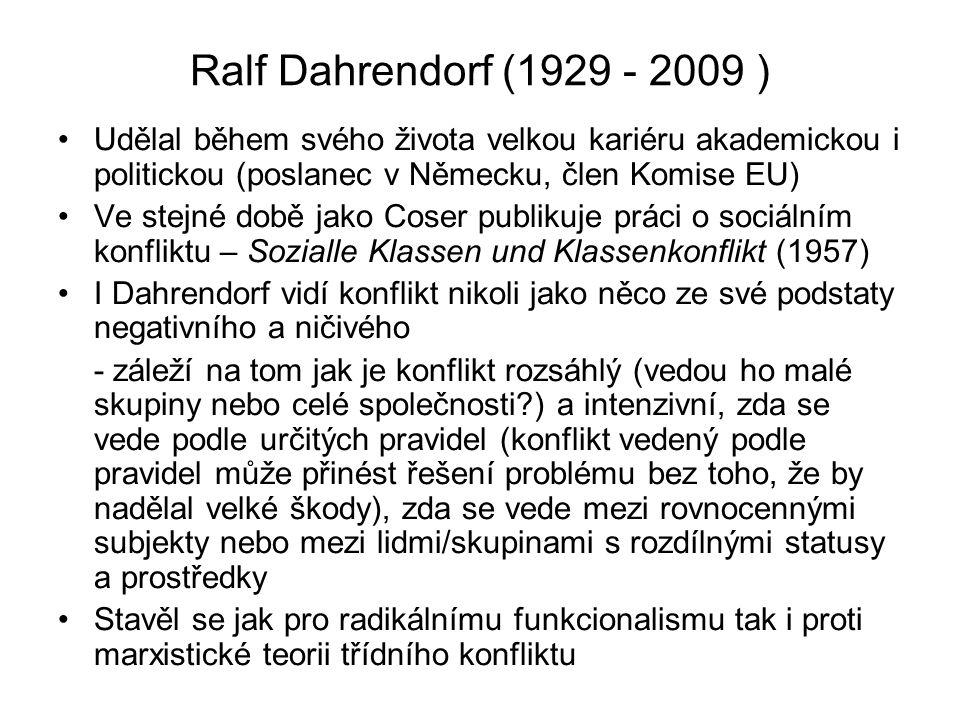 Ralf Dahrendorf (1929 - 2009 ) Udělal během svého života velkou kariéru akademickou i politickou (poslanec v Německu, člen Komise EU)