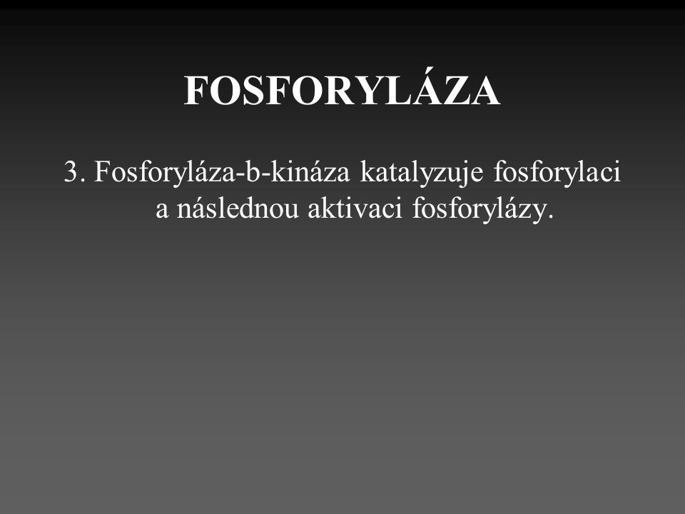 FOSFORYLÁZA 3. Fosforyláza-b-kináza katalyzuje fosforylaci a následnou aktivaci fosforylázy.