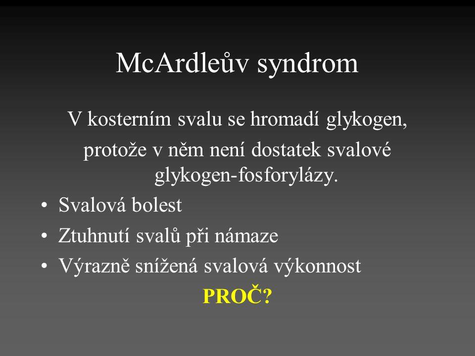McArdleův syndrom V kosterním svalu se hromadí glykogen,