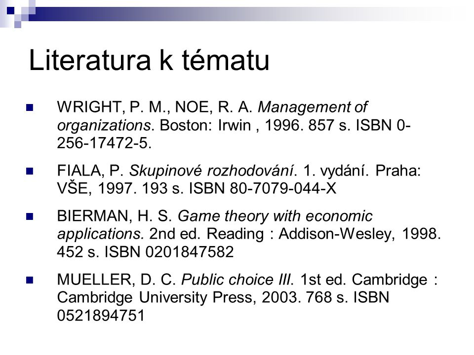 Literatura k tématu WRIGHT, P. M., NOE, R. A. Management of organizations. Boston: Irwin , 1996. 857 s. ISBN 0-256-17472-5.