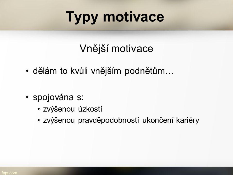 Typy motivace Vnější motivace dělám to kvůli vnějším podnětům…