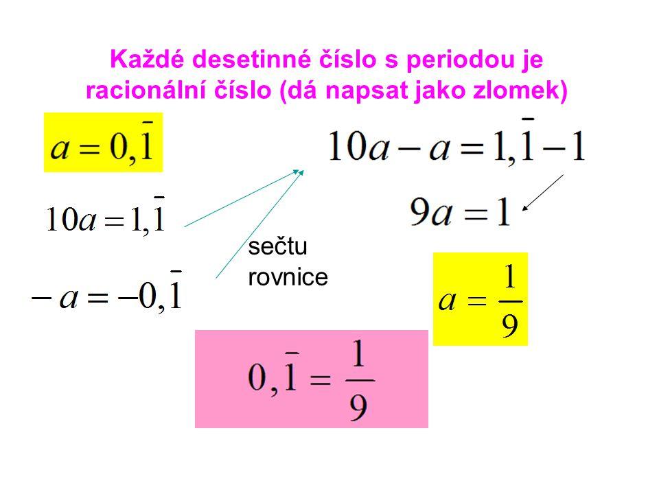 Každé desetinné číslo s periodou je racionální číslo (dá napsat jako zlomek)