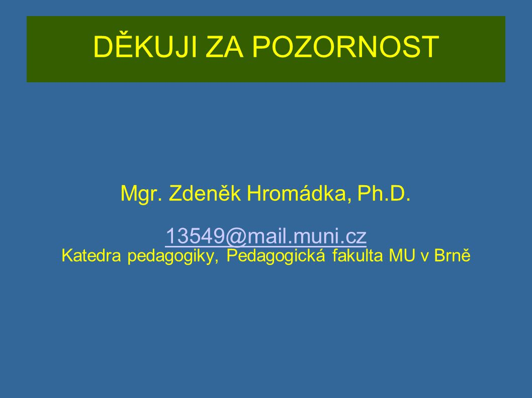 DĚKUJI ZA POZORNOST Mgr. Zdeněk Hromádka, Ph.D. 13549@mail.muni.cz