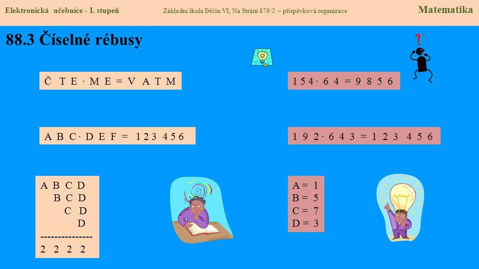 88.3 Číselné rébusy Č T E . M E = V A T M 1 5 4 . 6 4 = 9 8 5 6