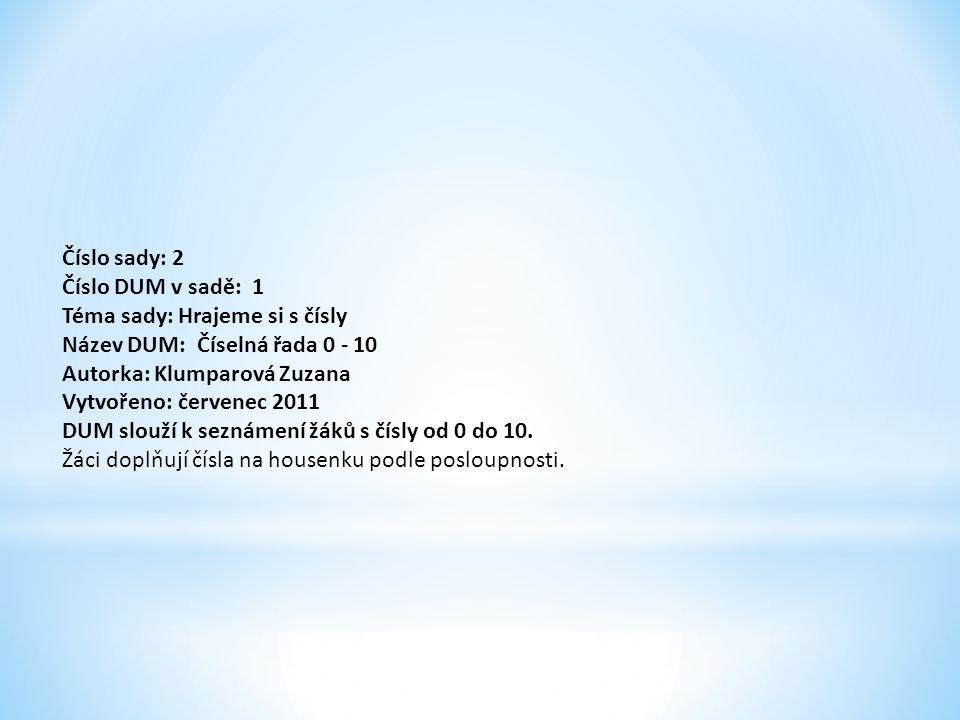 Číslo sady: 2 Číslo DUM v sadě: 1 Téma sady: Hrajeme si s čísly Název DUM: Číselná řada 0 - 10 Autorka: Klumparová Zuzana