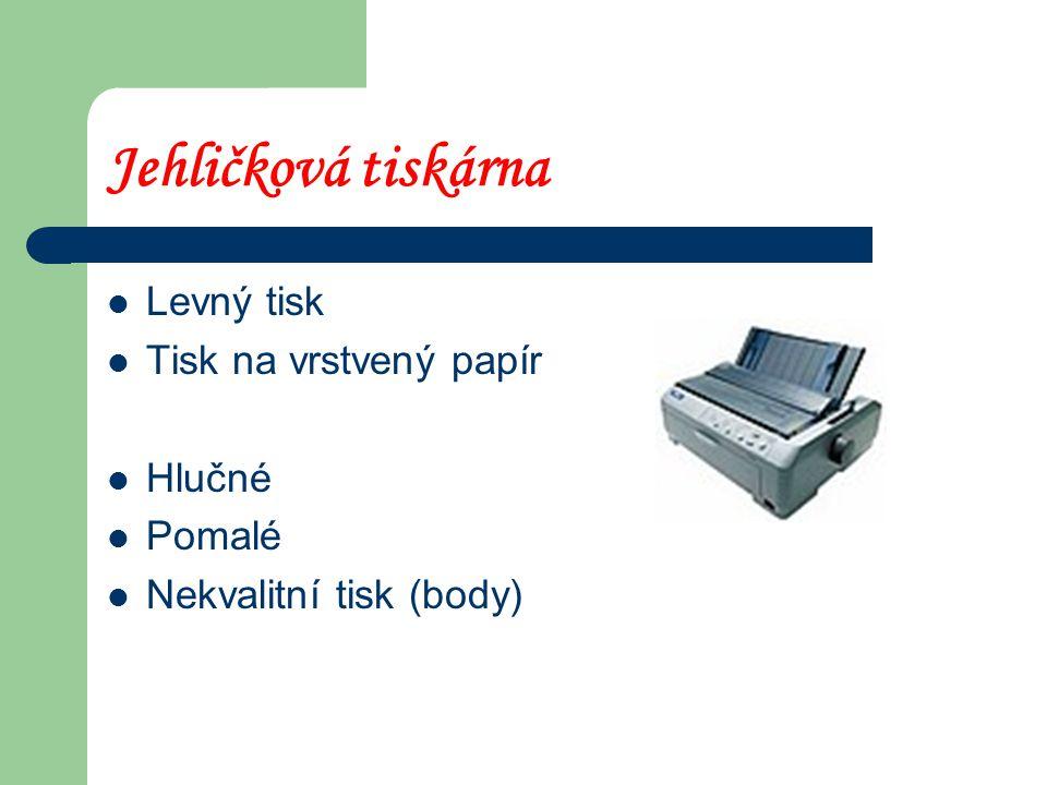 Jehličková tiskárna Levný tisk Tisk na vrstvený papír Hlučné Pomalé