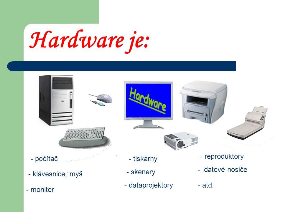 Hardware je: - reproduktory - počítač - tiskárny - datové nosiče