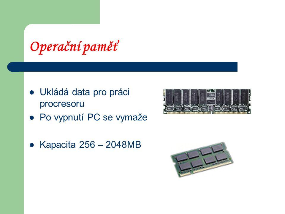 Operační paměť Ukládá data pro práci procresoru