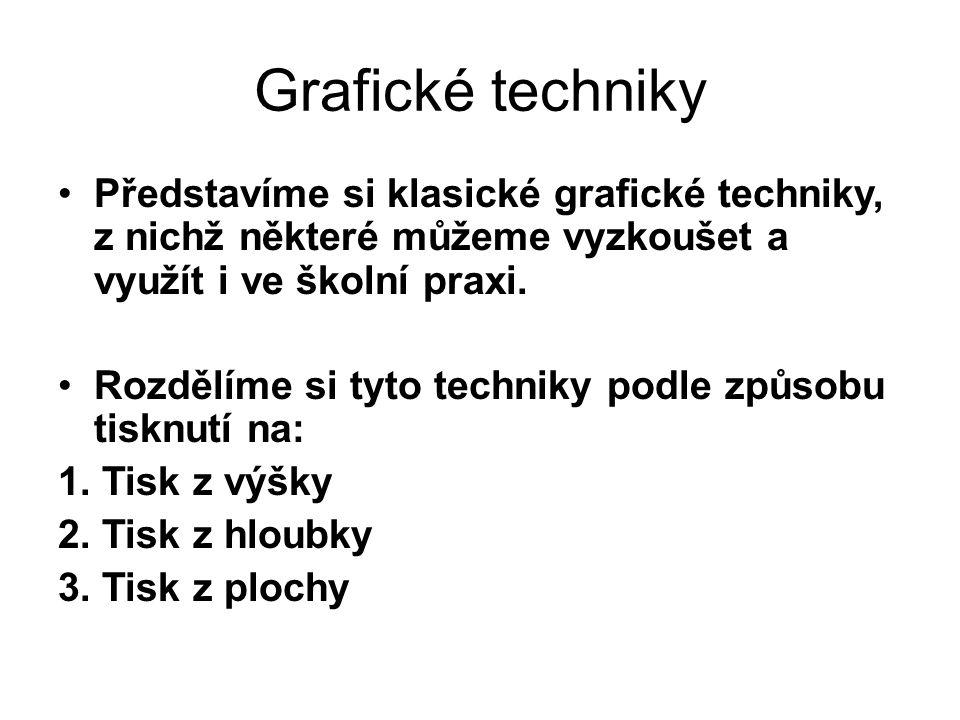 Grafické techniky Představíme si klasické grafické techniky, z nichž některé můžeme vyzkoušet a využít i ve školní praxi.