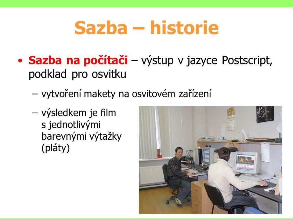 Sazba – historie Sazba na počítači – výstup v jazyce Postscript, podklad pro osvitku. vytvoření makety na osvitovém zařízení.