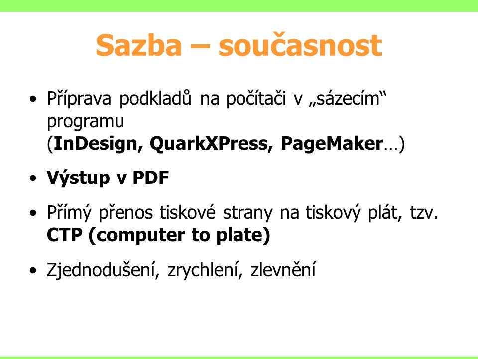 """Sazba – současnost Příprava podkladů na počítači v """"sázecím programu (InDesign, QuarkXPress, PageMaker…)"""