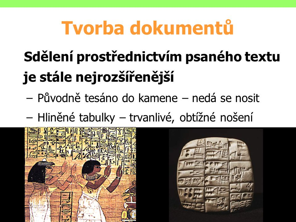Tvorba dokumentů Sdělení prostřednictvím psaného textu je stále nejrozšířenější. Původně tesáno do kamene – nedá se nosit.