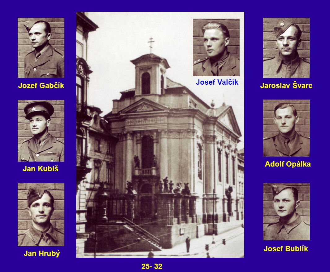 Josef Valčík Jozef Gabčík Jaroslav Švarc Adolf Opálka Jan Kubiš Josef Bublík Jan Hrubý 25- 32