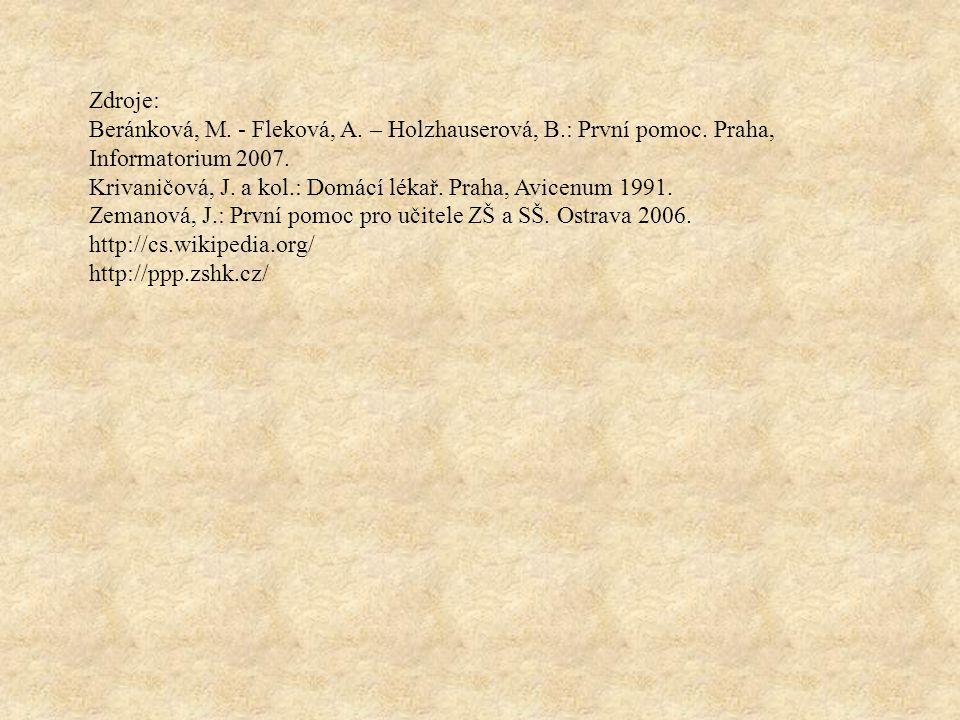 Zdroje: Beránková, M. - Fleková, A. – Holzhauserová, B.: První pomoc. Praha, Informatorium 2007.