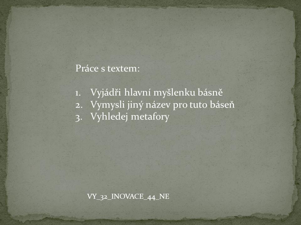 Vyjádři hlavní myšlenku básně Vymysli jiný název pro tuto báseň