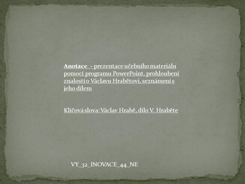 Anotace - prezentace učebního materiálu pomocí programu PowerPoint, prohloubení znalostí o Václavu Hrabětovi, seznámení s jeho dílem