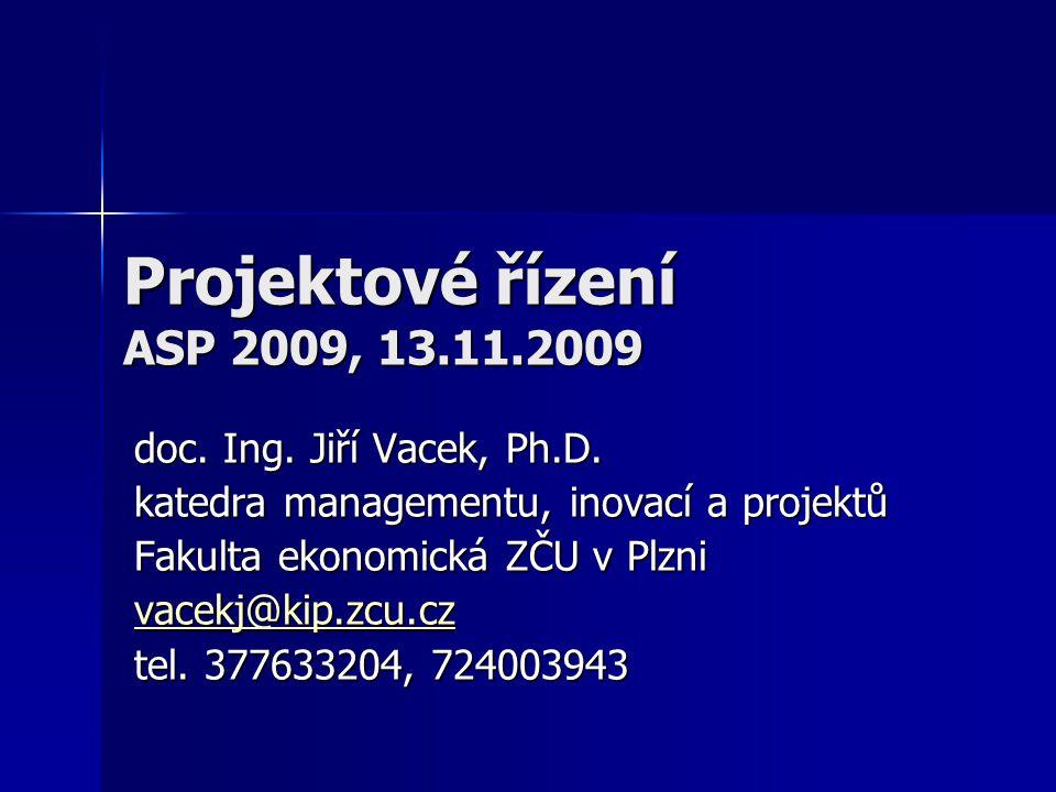 Projektové řízení ASP 2009, 13.11.2009 doc. Ing. Jiří Vacek, Ph.D.