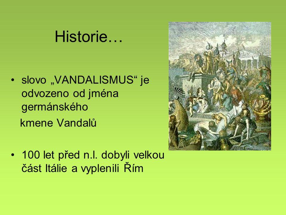 """Historie… slovo """"VANDALISMUS je odvozeno od jména germánského"""