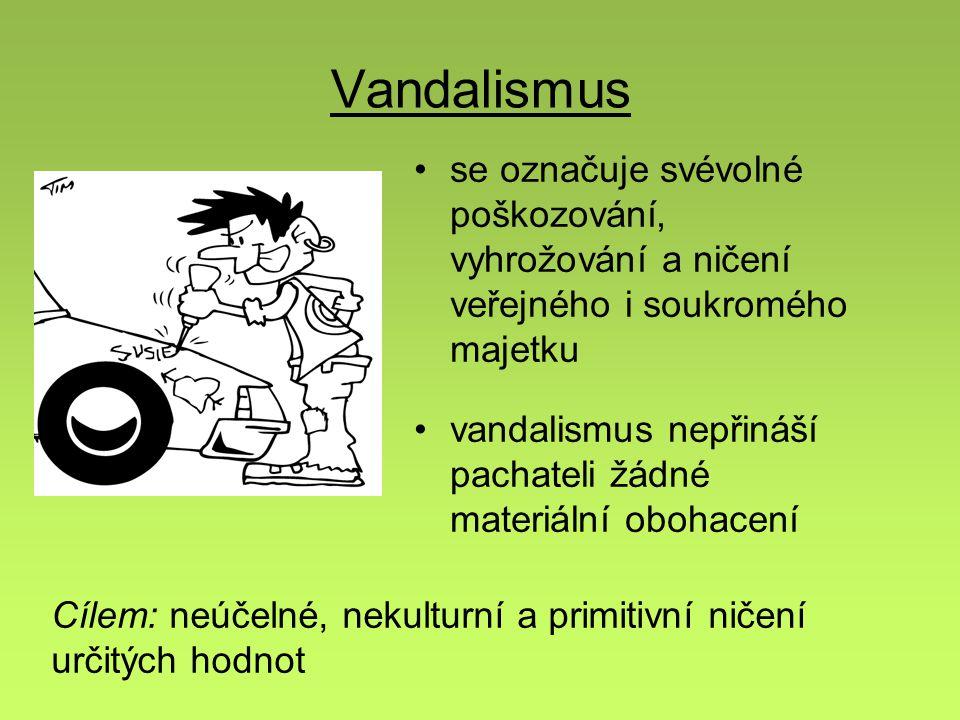 Vandalismus se označuje svévolné poškozování, vyhrožování a ničení veřejného i soukromého majetku.
