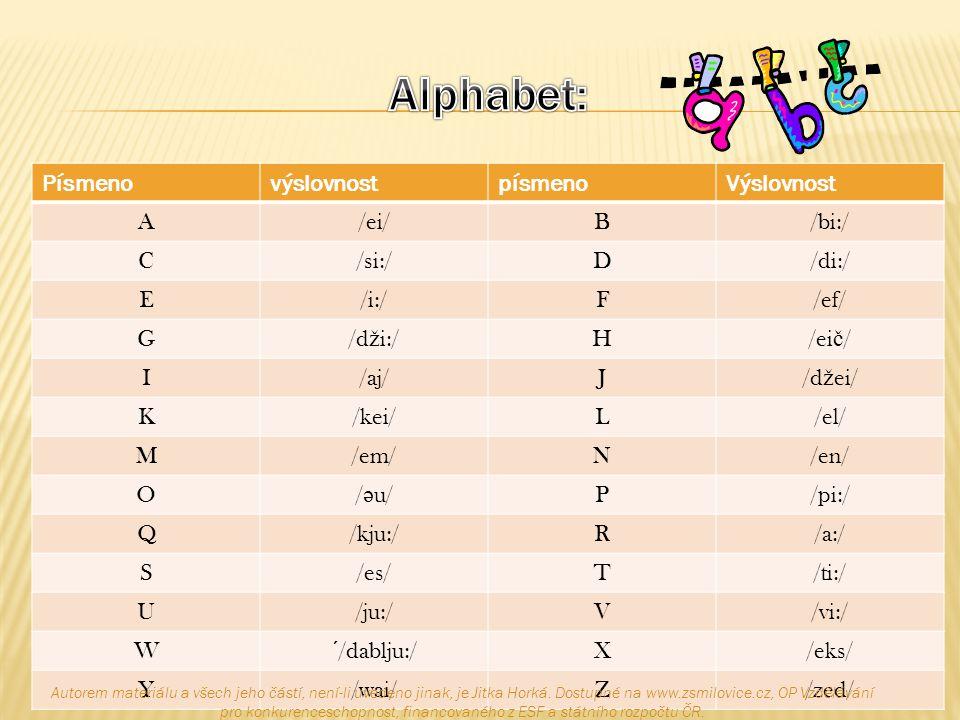 Alphabet: Písmeno výslovnost písmeno Výslovnost A /ei/ B /bi:/ C /si:/