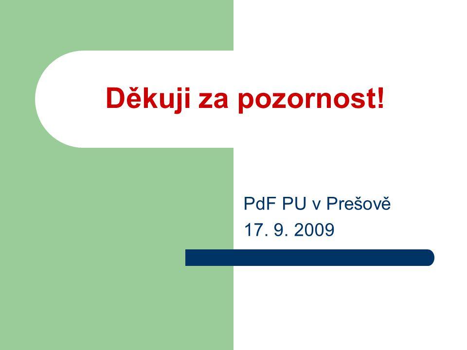 Děkuji za pozornost! PdF PU v Prešově 17. 9. 2009