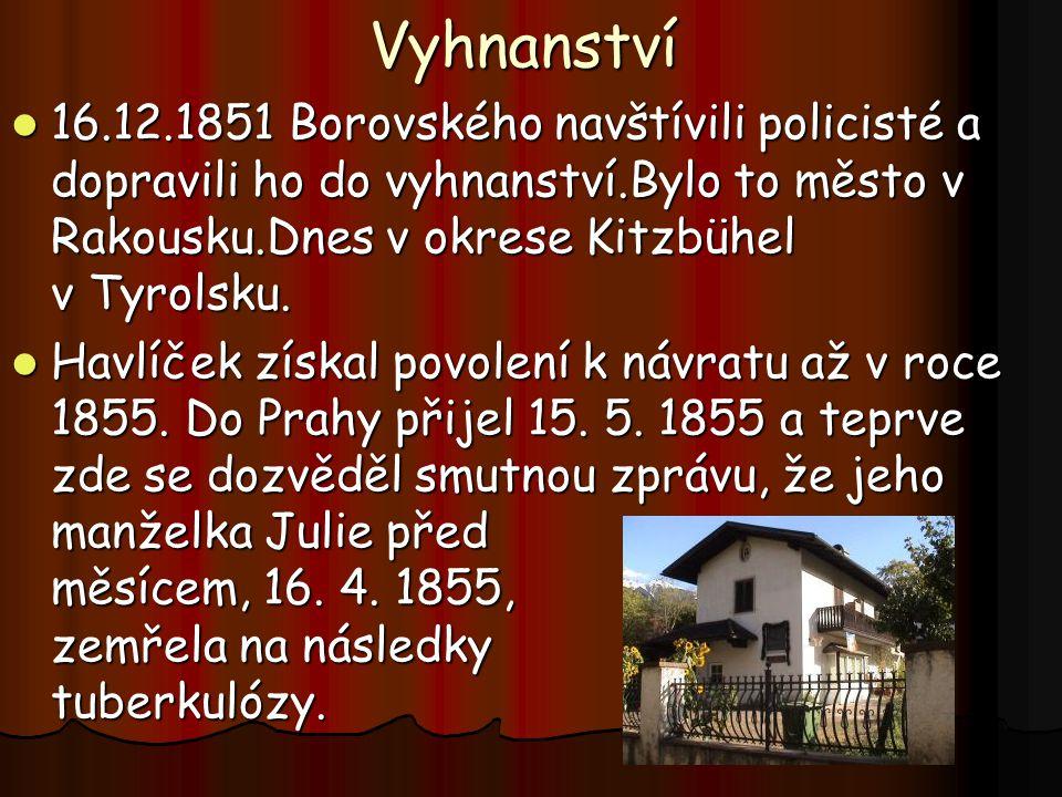 Vyhnanství 16.12.1851 Borovského navštívili policisté a dopravili ho do vyhnanství.Bylo to město v Rakousku.Dnes v okrese Kitzbühel v Tyrolsku.