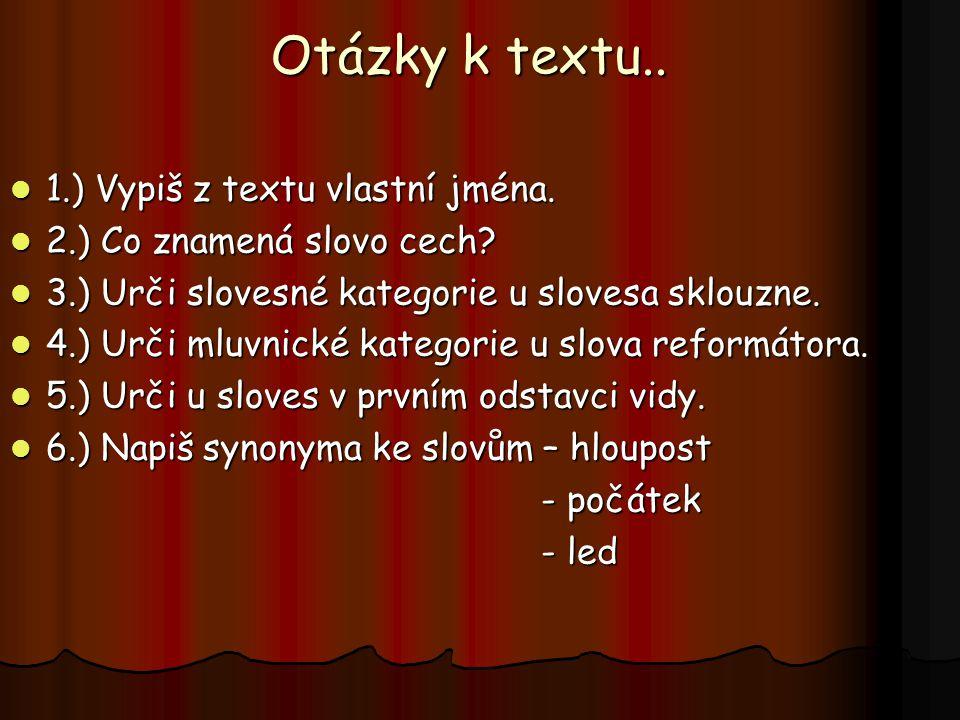 Otázky k textu.. 1.) Vypiš z textu vlastní jména.