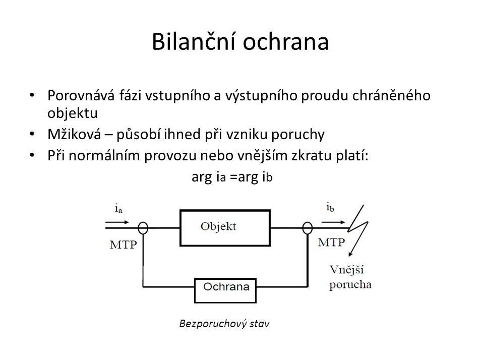 Bilanční ochrana Porovnává fázi vstupního a výstupního proudu chráněného objektu. Mžiková – působí ihned při vzniku poruchy.