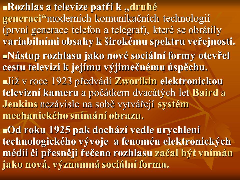 """Rozhlas a televize patří k """"druhé generaci moderních komunikačních technologií (první generace telefon a telegraf), které se obrátily variabilními obsahy k širokému spektru veřejnosti."""