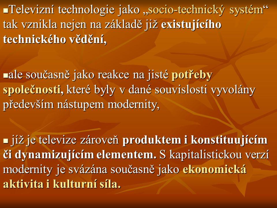 """Televizní technologie jako """"socio-technický systém tak vznikla nejen na základě již existujícího technického vědění,"""