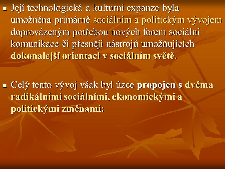 Její technologická a kulturní expanze byla umožněna primárně sociálním a politickým vývojem doprovázeným potřebou nových forem sociální komunikace či přesněji nástrojů umožňujících dokonalejší orientaci v sociálním světě.