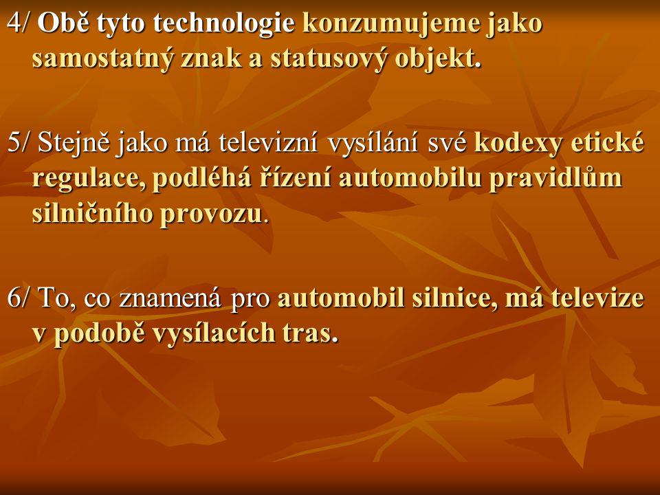 4/ Obě tyto technologie konzumujeme jako samostatný znak a statusový objekt.