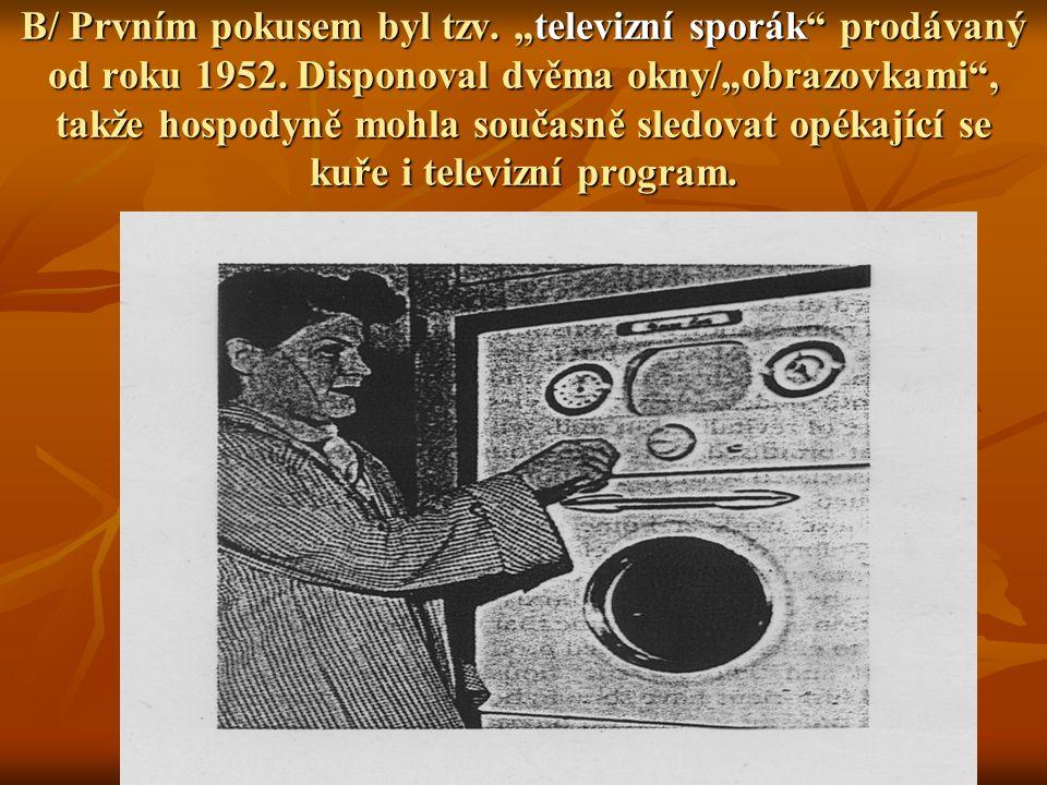 """B/ Prvním pokusem byl tzv. """"televizní sporák prodávaný od roku 1952"""