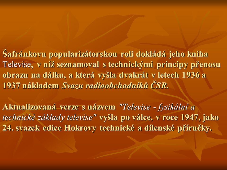 Šafránkovu popularizátorskou roli dokládá jeho kniha Televise, v níž seznamoval s technickými principy přenosu obrazu na dálku, a která vyšla dvakrát v letech 1936 a 1937 nákladem Svazu radioobchodníků ČSR.